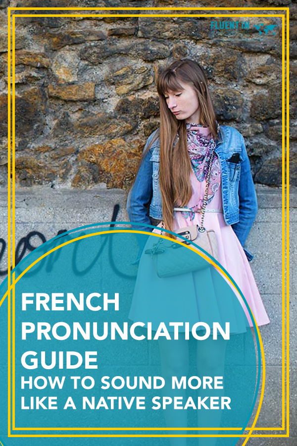 French Pronunciation Guide: How to Sound More Like a Native French Speaker