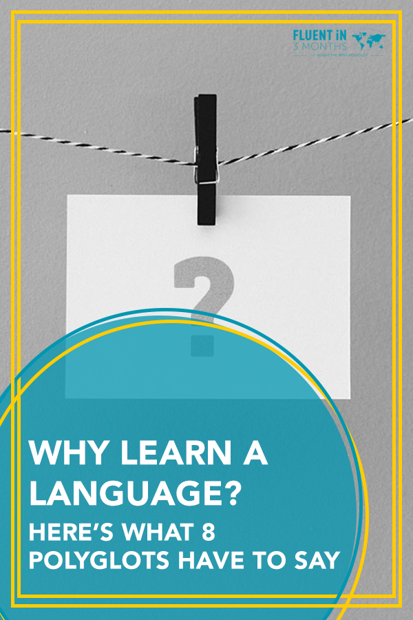 Why Learn a Language? Here's What 8 World Class Polyglots Said